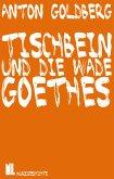 Tischbein und die Wade Goethes (eBook, ePUB)