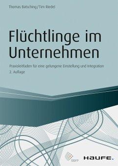 Flüchtlinge im Unternehmen (eBook, PDF) - Batsching, Thomas; Riedel, Tim