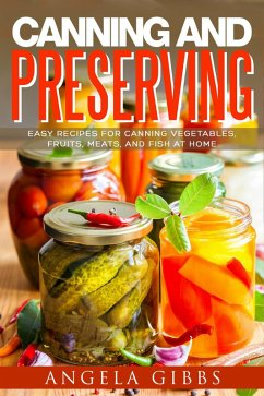 Canning and Preserving: Easy Recipes for Canning Vegetables, Fruits, Meats, and Fish at Home (eBook, ePUB) - Gibbs, Angela