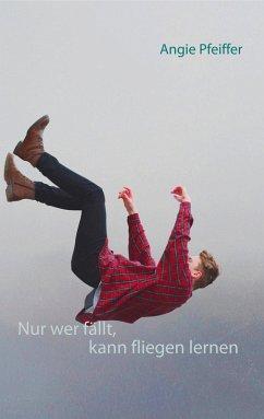 Nur wer fällt, kann fliegen lernen (eBook, ePUB)