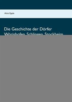 Die Geschichte der Dörfer Wörishofen, Schlingen, Stockheim, Kirchdorf und Dorschhausen (eBook, ePUB)
