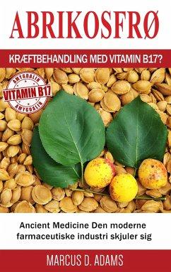 Abrikosfrø - Kræftbehandling med vitamin B17?