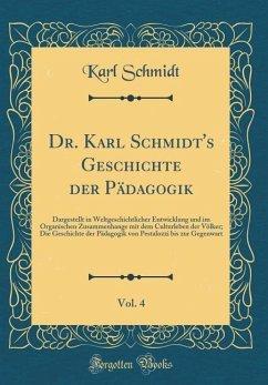 Dr. Karl Schmidt's Geschichte der Pädagogik, Vol. 4 - Schmidt, Karl