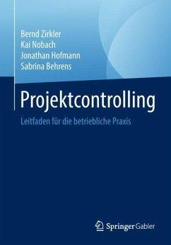 Projektcontrolling - Zirkler, Bernd; Nobach, Kai; Hofmann, Jonathan; Behrens, Sabrina