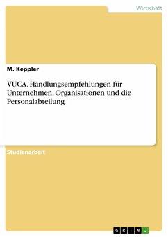 VUCA. Handlungsempfehlungen für Unternehmen, Organisationen und die Personalabteilung (eBook, PDF)