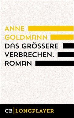 Das größere Verbrechen (eBook, ePUB) - Goldmann, Anne