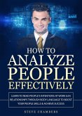 How to Analyze People Effectively: Learn to Read People's Intentions at Work & In Relationships Through Body Language to Boost Your People Skills & Achieve Success (eBook, ePUB)
