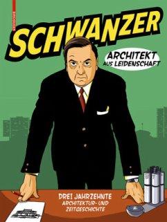 Schwanzer - Architekt aus Leidenschaft - Gruber, Max; Pogoreutz, Mirko; Schwanzer, Martin