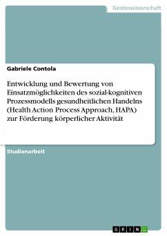 Entwicklung und Bewertung von Einsatzmöglichkeiten des sozial-kognitiven Prozessmodells gesundheitlichen Handelns (Health Action Process Approach, HAPA) zur Förderung körperlicher Aktivität
