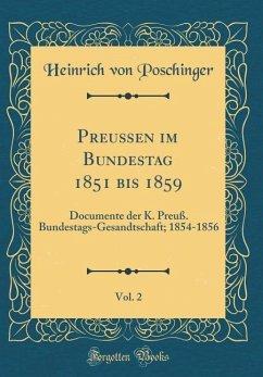 Preußen im Bundestag 1851 bis 1859, Vol. 2 - Poschinger, Heinrich Von