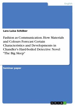 Fashion as Communication. How Materials and Colours Forecast Certain Characteristics and Developments in Chandler's Hard-boiled Detective Novel