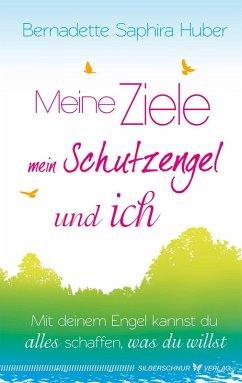 Meine Ziele, mein Schutzengel & ich (eBook, ePUB) - Huber, Bernadette Saphira