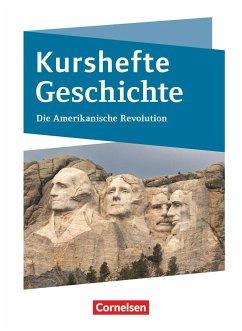 Kurshefte Geschichte. Die Amerikanische Revolution - Möller, Silke