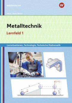 Metalltechnik Lernsituationen, Technologie, Technische Mathematik. Lernfeld 1: Lernsituationen - Renner, Erich; Frisch, Heinz; Lösch, Erwin; Büchele, Manfred