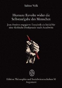 Humane Revolte wider die Selbstaufgabe des Menschen (Mängelexemplar) - Volk, Sabine