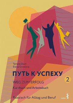 Weg zum Erfolg 2 - Russisch für Alltag und Beruf (eBook, PDF) - Blum, Tamara; Gorelova, Elena