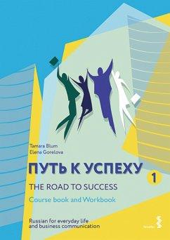 The Road to Success - Russian for everyday life and business communication (eBook, PDF) - Blum, Tamara; Gorelova, Elena