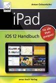 iPad iOS 12 Handbuch (eBook, ePUB)