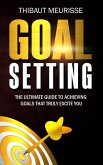 Goal Setting: The Ultimate Guide to Achieving Goals that Truly Excite You (eBook, ePUB)