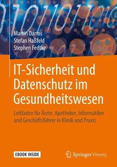 IT-Sicherheit und Datenschutz im Gesundheitswesen - Darms, Martin;Haßfeld, Stefan;Fedtke, Stephen