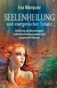 Seelenheilung und energetischer Schutz - Marquez, Eva