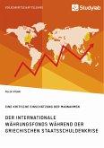 Der Internationale Währungsfonds während der griechischen Staatsschuldenkrise. Eine kritische Einschätzung der Maßnahmen