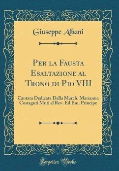Per La Fausta Esaltazione Al Trono Di Pio VIII:...