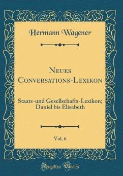 Neues Conversations-Lexikon, Vol. 6