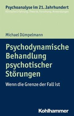 Psychodynamische Behandlung psychotischer Störungen (eBook, ePUB) - Dümpelmann, Michael