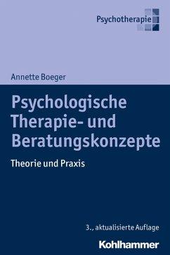 Psychologische Therapie- und Beratungskonzepte (eBook, PDF) - Boeger, Annette