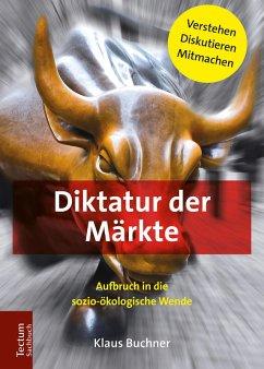 Diktatur der Märkte (eBook, ePUB) - Buchner, Klaus