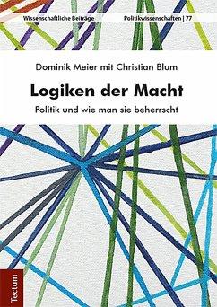 Logiken der Macht (eBook, ePUB) - Meier, Dominik; Blum, Christian
