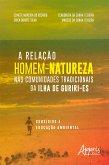 A Relação Homem-Natureza Nas Comunidades Tradicionais da Ilha de Guriri-ES: Subsídios à Educação Ambiental (eBook, ePUB)