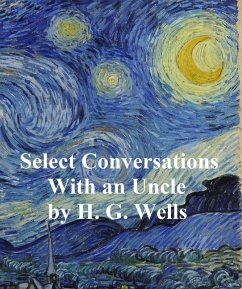 Select Conversations with an Uncle (Now Extinct) (eBook, ePUB) - Wells, H. G.