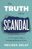 The Truth about Scandal: The Everyday Guide to Navigating Business Crises (eBook, ePUB)