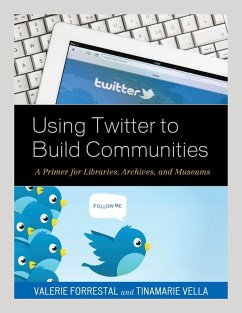 Using Twitter to Build Communities (eBook, ePUB) - Forrestal, Valerie; Vella, Tinamarie