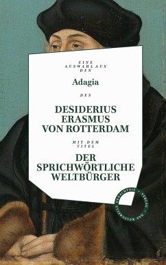 Desiderius Erasmus: Der sprichwörtliche Weltbürger - Erasmus von Rotterdam