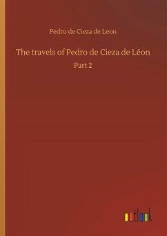The travels of Pedro de Cieza de Léon - Cieza de Leon, Pedro de