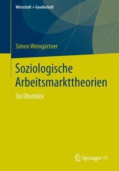 Soziologische Arbeitsmarkttheorien - Weingärtner, Simon