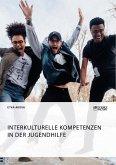 Interkulturelle Kompetenzen in der Jugendhilfe