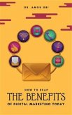 How to Reap The Benefits of Digital Marketing Today (eBook, ePUB)