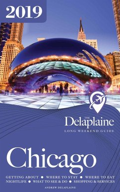 Chicago - The Delaplaine 2019 Long Weekend Guid...