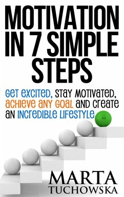 Motivation in 7 Simple Steps: Get Excited, Stay...