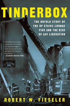 Tinderbox: The Untold Story of the Up Stairs Lounge Fire and the Rise of Gay Liberation - Fieseler, Robert W.