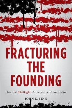 Fracturing the Founding - Finn, John E.