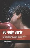 Go Ugly Early: A Real World Guide to Winning the Fight Against Lust, Pornography, and Sexual Addiction.