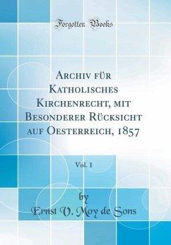 Archiv für Katholisches Kirchenrecht, mit Besonderer Rücksicht auf Oesterreich, 1857, Vol. 1 (Classic Reprint)