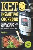 Keto Instant Pot Cookbook: 100 Delicious Low-Carb Ketogenic Recipes with Pictures and Nutritional Facts