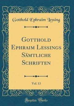Gotthold Ephraim Lessings Sämtliche Schriften, Vol. 13 (Classic Reprint)