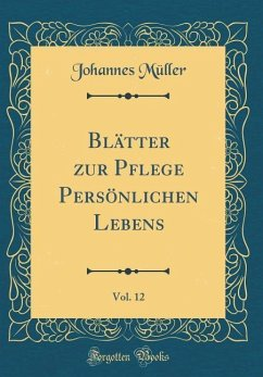Blätter zur Pflege Persönlichen Lebens, Vol. 12 (Classic Reprint)